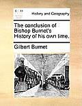 The Conclusion of Bishop Burnet's History of His Own Time.