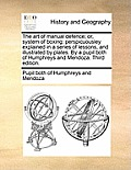 The Art of Manual Defence; Or, System of Boxing: Perspicuousley Explained in a Series of Lessons, and Illustrated by Plates. by a Pupil Both of Humphr