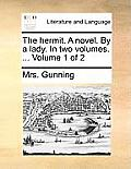The Hermit. a Novel. by a Lady. in Two Volumes. ... Volume 1 of 2