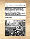 A Topographical Description of the Western Territory of North America: Containing a Succinct Account of Its Soil, Climate, Natural History, Population