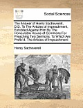 The Answer of Henry Sacheverell, D.D. to the Articles of Impeachment, Exhibited Against Him by the Honourable House of Commons for Preaching Two Sermo