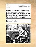 A Speech of Edmund Burke, Esq. at the Guildhall, in Bristol, Previous to the Late Election in That City, Upon Certain Points Relative to His Parliamen