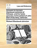 Answers for Richard Macdowal-Johnston of Gillespie, and His Factor, Pursuers; To the Petition of John Blair of Dunskey, Defender.