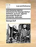 Lord Barjarg Reporter. Information for George Duff of Milntown, Pursuer, Against Alexander Brodie of Windyhills, Defender.