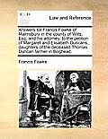 Answers for Francis Fowke of Malmsbury in the County of Wilts, Esq; And His Attorney, to the Petition of Margaret and Elisabeth Duncans, Daughters of