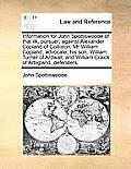 Information for John Spottiswoode of That Ilk, Pursuer; Against Alexander Copland of Colliston, MR William Copland, Advocate, His Son, William Turner