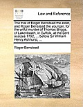 The Trial of Roger Benstead the Elder, and Roger Benstead the Younger, for the Wilful Murder of Thomas Briggs, of Lakenheath, in Suffolk, at the Lent