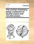 The London Miscellany; Being a Collection of Several Scarce and Valuable Pieces, ...