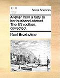 A Letter from a Lady to Her Husband Abroad. the Fifth Edition, Corrected.