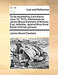 To Be Reported by Lord Kaims. June 18. 1770. Information for James Bruce-Carstairs of Kinross, Esq; Defender, Against Miss Anne Bruce of Arnot, Pursue