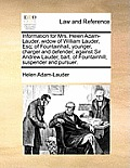 Information for Mrs. Helen Adam-Lauder, Widow of William Lauder, Esq; Of Fountainhall, Younger, Charger and Defender; Against Sir Andrew Lauder, Bart.