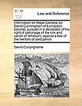 Information for Major-General Sir David Cunningham of Livingston, Baronet, Pursuer in a Declarator of His Right of Patronage of the Kirk and Parish of