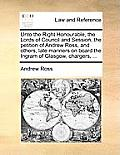 Unto the Right Honourable, the Lords of Council and Session, the Petition of Andrew Ross, and Others, Late Mariners on Board the Ingram of Glasgow, Ch