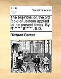 The Bramble; Or, the Old Fable of Jotham Applied to the Present Times. by R****** B*****, B.D.