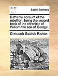Dathan's Account of the Rebellion: Being the Second Book of the Chronicle of William the Son of George.