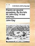 Poems on Several Occasions. by the Late MR John Gay. in Two Volumes.