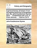 A General History of Ireland. from the Earliest Accounts to the Present Time. by John Huddlestone Wynne, Gent. ... Embellished with Cuts. in Three Vol
