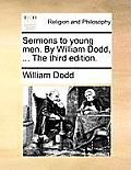 Sermons to Young Men. by William Dodd, ... the Third Edition.