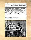 The Quakers Art of Courtship: Or, the Yea-And-Nay Academy of Compliments. Containing Several Curious Discourses, by Way of Dialogues, Letters, and S