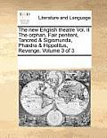 The New English Theatre Vol. II the Orphan, Fair Penitent, Tancred & Sigismunda, Phaedra & Hippolitus, Revenge. Volume 3 of 3