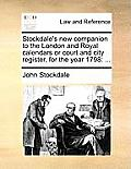 Stockdale's New Companion to the London and Royal Calendars or Court and City Register, for the Year 1798