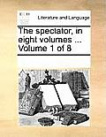 The Spectator, in Eight Volumes ... Volume 1 of 8