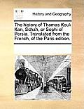 The History of Thamas Kouli Kan, Schah, or Sophi of Persia. Translated from the French, of the Paris Edition.