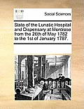 State of the Lunatic Hospital and Dispensary at Montrose from the 26th of May 1782 to the 1st of January 1787.