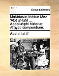 Mukhtasar Akhbar Misr 'Abd Al-Latif ... Abdollatiphi Historiae Aegypti Compendium.