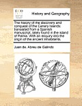 The History of the Discovery and Conquest of the Canary Islands: Translated from a Spanish Manuscript, Lately Found in the Island of Palma. with an En