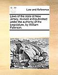 Laws of the State of New Jersey, Revised and Published Under the Authority of the Legislature, by William Paterson.
