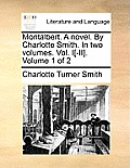 Montalbert. a Novel. by Charlotte Smith. in Two Volumes. Vol. I[-II]. Volume 1 of 2