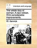 The Whole Duty of Woman. a New Edition. with Considerable Improvements.
