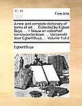 A New and Complete Dictionary of Terms of Art. ... Collected by Egbert Buys, ... = Nieuw En Volkomen Konstwoordenboek. ... Verzameld Door Egbert Buys,
