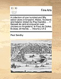 A Collection of One Hundred and Fifty Select Views in England, Wales, Scotland, and Ireland. Drawn by Paul Sandby, ... = Recueil de Cent Et Cinquante