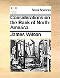 Considerations on the Bank of North-America.