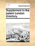 Supplement to the Patent London Directory.