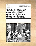 The Duties of Man in Connexion with His Rights; Or, Rights and Duties Inseparable.
