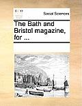 The Bath and Bristol Magazine, for ...