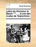 Lettre de Monsieur Le Baron ***. ... a Une Des Rivales de Terpsichore.