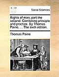 Rights of Man; Part the Second. Combining Principle and Practice. by Thomas Paine, ... the Sixth Edition.