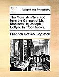 The Messiah, Attempted from the German of Mr. Klopstock, by Joseph Collyer. in Fifteen Books.