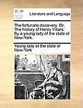 The Fortunate Discovery. Or, the History of Henry Villars. by a Young Lady of the State of New-York.
