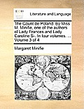 The Count de Poland. by Miss M. Minifie, One of the Authors of Lady Frances and Lady Caroline S-. in Four Volumes. ... Volume 3 of 4