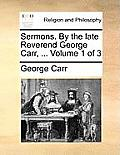 Sermons. by the Late Reverend George Carr, ... Volume 1 of 3