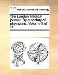 The London Medical Journal. by a Society of Physicians. Volume 9 of 11