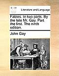 Fables. in Two Parts. by the Late Mr. Gay. Part the First. the Ninth Edition.
