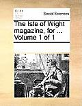 The Isle of Wight Magazine, for ... Volume 1 of 1