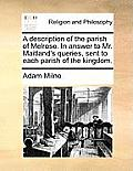 A Description of the Parish of Melrose. in Answer to Mr. Maitland's Queries, Sent to Each Parish of the Kingdom.