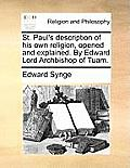 St. Paul's Description of His Own Religion, Opened and Explained. by Edward Lord Archbishop of Tuam.